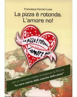 La Pizza è Rotonda, l'Amore No